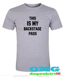 This is my backstage pass t shirt