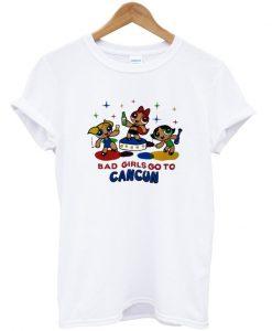 Bad Girls Go To Cancun T-shirt