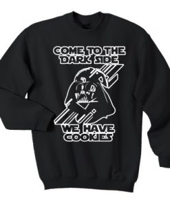 Come To The Darkside We Have Cookies Sweatshirt