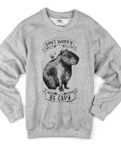 Dont Worry Be Capy Sweatshirt
