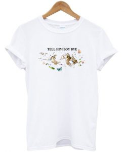 Tell Him Boy Bye T-shirt