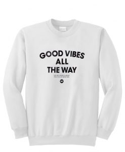 Good Vibes All The Way Sweatshirt