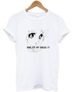 Who Ate My Bread T-shirt