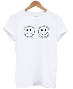 When I'm Sad And Happy T-shirt