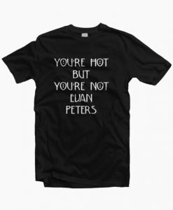 You're Hot But You're Not Evan Peters T-shirt