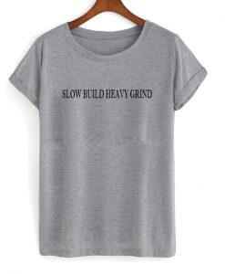 Slow Build Heavy Grind T-shirt