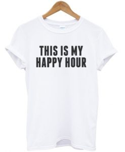 This Is My Happy Hour T-shirt