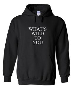 What's Wild To You Hoodie