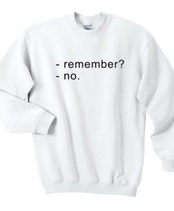 Remember No Sweatshirt