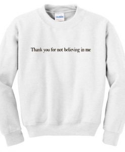 Thank You For Not Believing In Me Sweatshirt