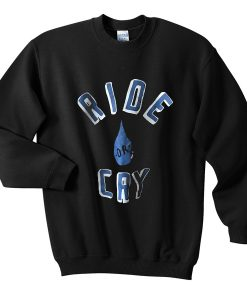 Ride Or Cry Sweatshirt