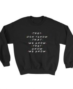 They Don't Know We Know Friends Series Style Sweatshirt