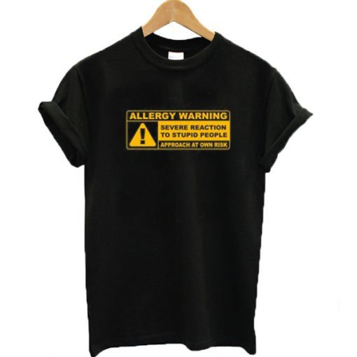 Allergy Warning Severe Reaction To Stupid People T-shirt
