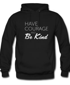 Have Courage And Be Kind Hoodie