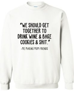 We Should Get Together To Drink Wine Sweatshirt