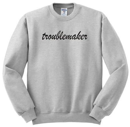 Troublemaker Sweatshirt
