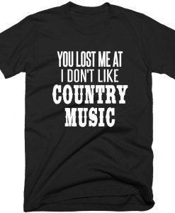 You Lost Me At Country Music Quote T-shirt