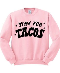Time For Tacos Sweatshirt