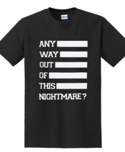 Any Way Out Of This Nightmare T-shirt
