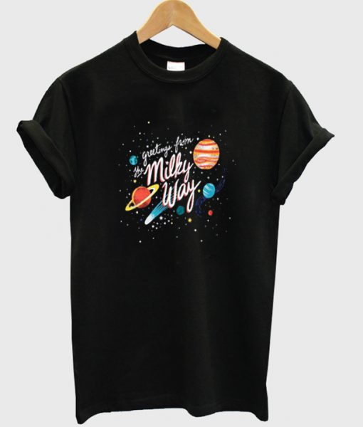 Greetings From The Milky Way T-shirt