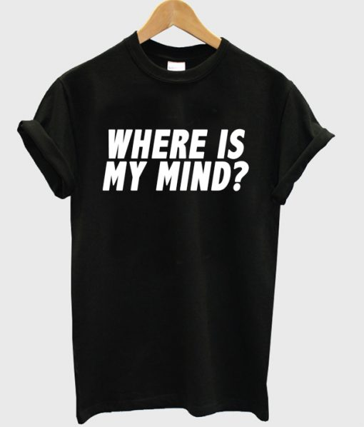 Where Is My Mind T-shirt