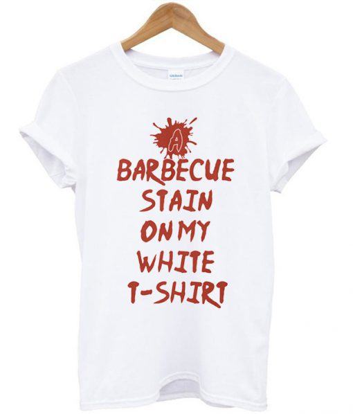 A Barbecue Stain On My White T-shirt
