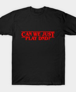 Can We Just Play DND T-shirt