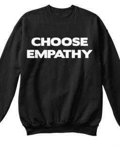 Choose Emphaty Sweatshirt
