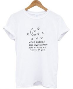 Went Outside Saw The Moon Make Me Think Of You T-shirt