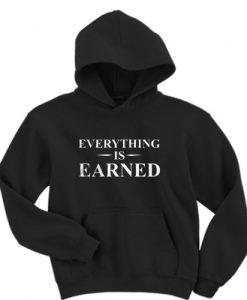 Everything Is Earned Hoodie
