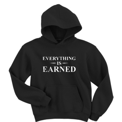 Everything Is Earned Hoodie