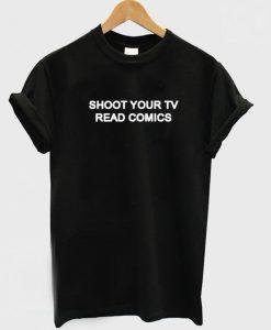 Shoot Your Tv Read Comics T-shirt