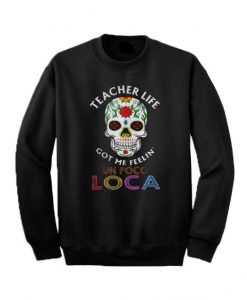 Teacher Life Got Me Feelin Un Poco Loca Sweatshirt
