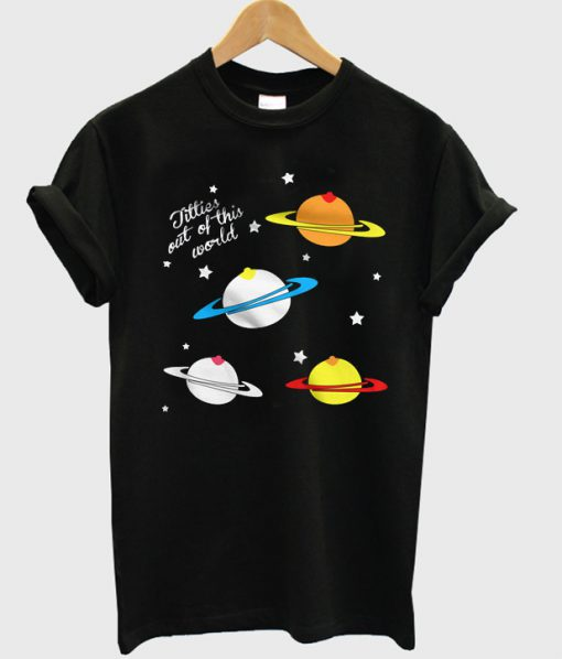 Titties Out Of This World T-shirt