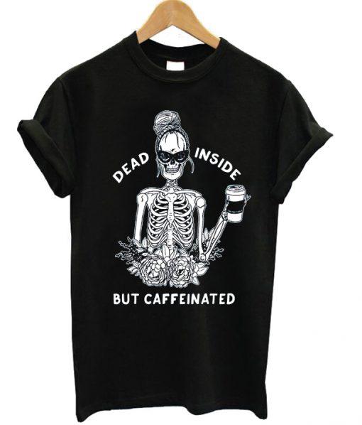 Dead Inside But Caffeeinated Flower T-shirt
