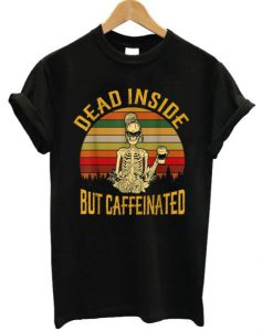Dead Inside But Caffeeinated Retro T-shirt