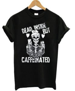 Dead Inside But Caffeeinated T-shirt