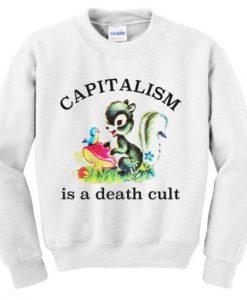 Capitalism Is A Death Cult Sweatshirt