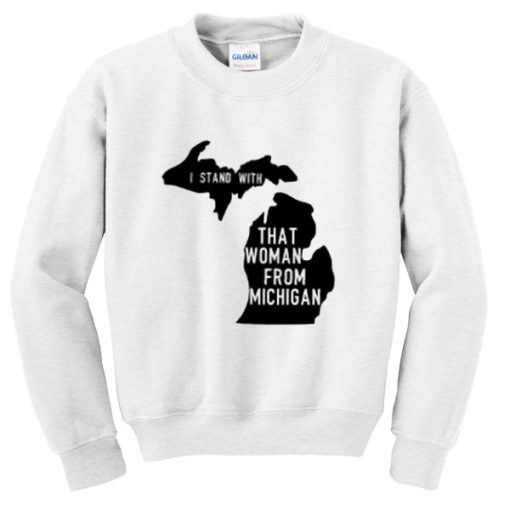 I Stand With That Woman From Michigan Sweatshirt