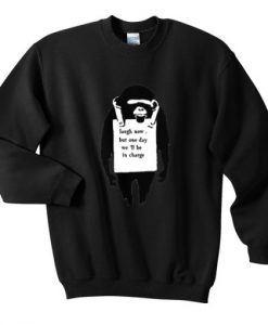 Lough Now But One Day We'll Be In Charge Sweatshirt