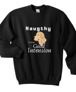 Naughty With Good Intension Sweatshirt