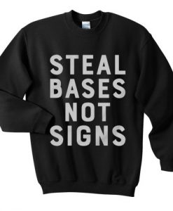 Steal Bases Not Signs Sweatshirt