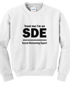 Trust Me I'm An SDE Social Distancing Expert Sweatshirt