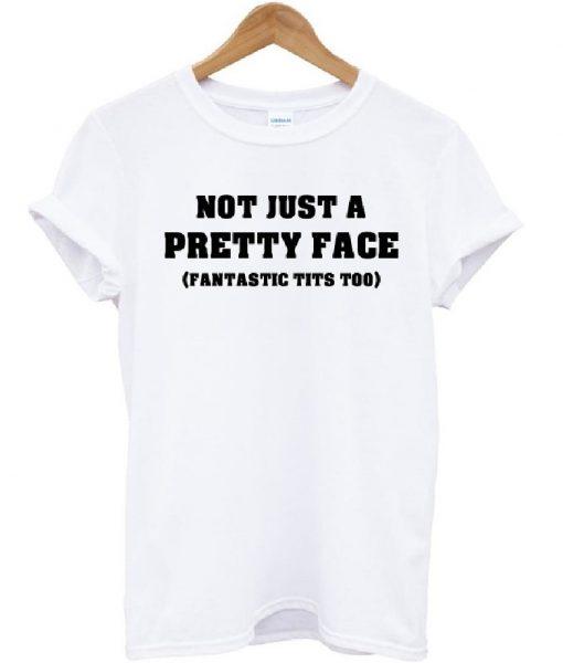 Not Just A Pretty Face Fantastic Tits Too T-shirt